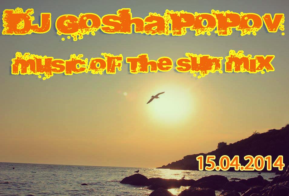 15.04.2014 dj Gosha Popov - Music of the sun mix