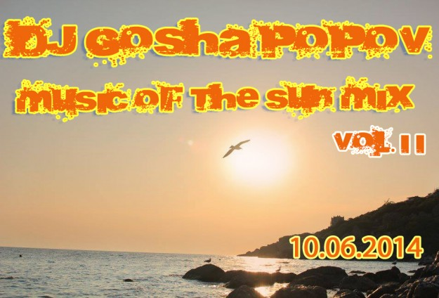 10.06.2014 dj Gosha Popov - Music of the sun mix vol. II